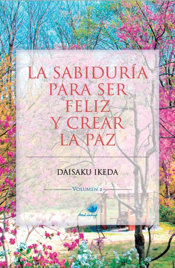La sabiduría para ser feliz y crear la paz - Vol. 2